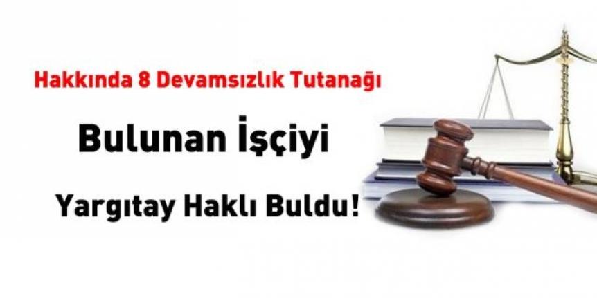 Hakkında 8 devamsızlık tutanağı bulunan işçiyi Yargıtay haklı buldu!