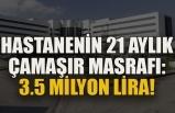 Hastanenin 21 aylık çamaşır masrafı: 3.5 milyon lira!