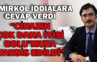 """CİHAZIN ÇOK DAHA İYİSİ BOLU'MUZA TAHSİS..."