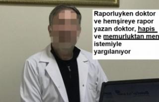 Raporluyken rapor yazan doktora hapis istemi