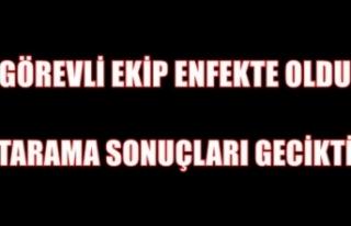 GÖREVLİ EKİP ENFEKTE OLDU... TOPLU TARAMA SONUÇLARI...