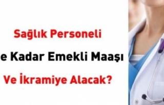 Sağlık Personeli Ne Kadar Emekli Maaşı ve İkramiye...