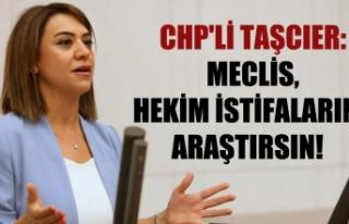 CHP'li Taşcıer: Meclis, hekim istifalarını araştırsın!