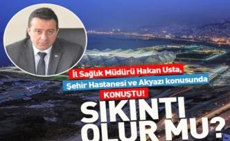 Trabzon İl Sağlık Müdürü Şehir Hastanesi ile ilgili konuştu