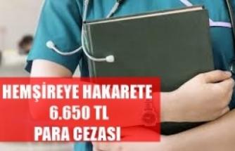 Hemşireye Hakarete  6.650 tl para cezası ve 5 yıl denetimli serbestlik cezası