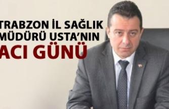 Trabzon İl sağlık Müdürü Usta'nın acı günü