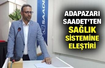 ADAPAZARI SAADET'TEN SAĞLIK SİSTEMİNE ELEŞTİRİ