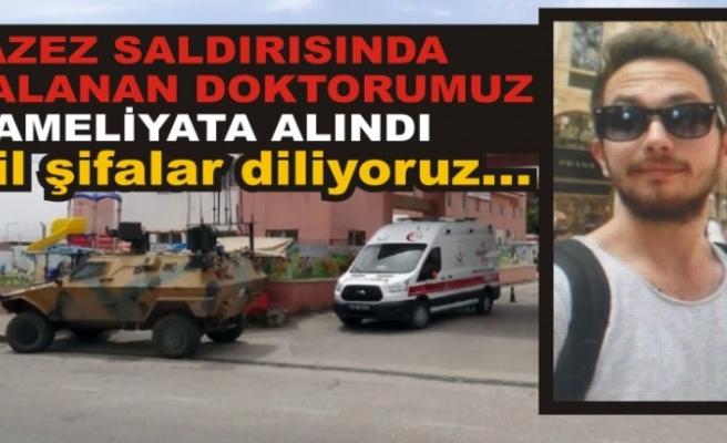 Azez'de Yaralanan Türk Doktor Ameliyat Edildi