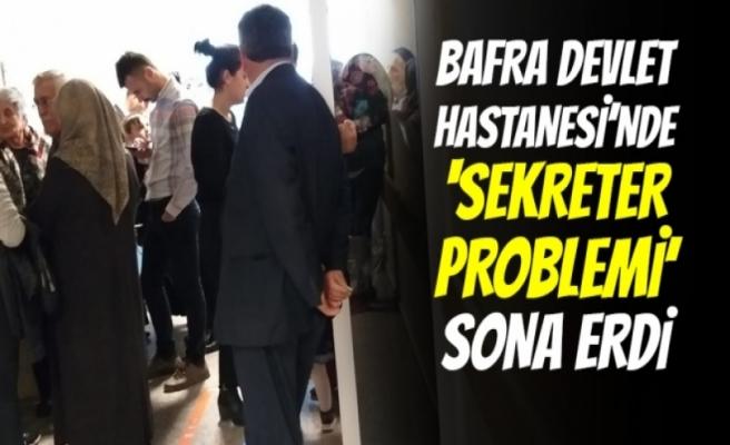 Bafra Devlet'te 'Sekreter Krizi' Sona Erdi