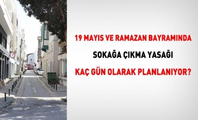 19 Mayıs ve bayramda sokağa çıkma yasağı kaç gün olacak?