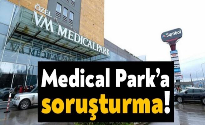 Medical Park İzmit'e soruşturma!