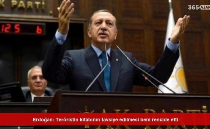 Erdoğan: Teröristin kitabının tavsiye edilmesi beni rencide etti